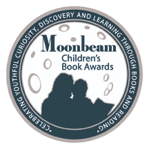 Moonbeam award seal. Silhouette of a mother and child reading a book with the moon in the background. Text reads: Moonbeam Children's Book Awards. Celebrating youthful curiosity, discovery and learning through books and reading.
